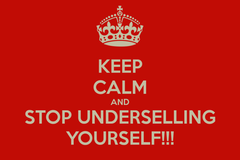 keep-calm-and-stop-underselling-yourself-770x513